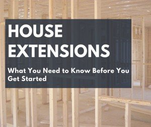 Guide on House Extensions: What You Need to Know Before You Start?