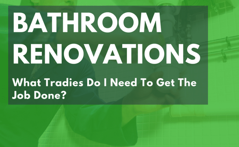 Bathroom Renovations: What Tradies Do I Need?