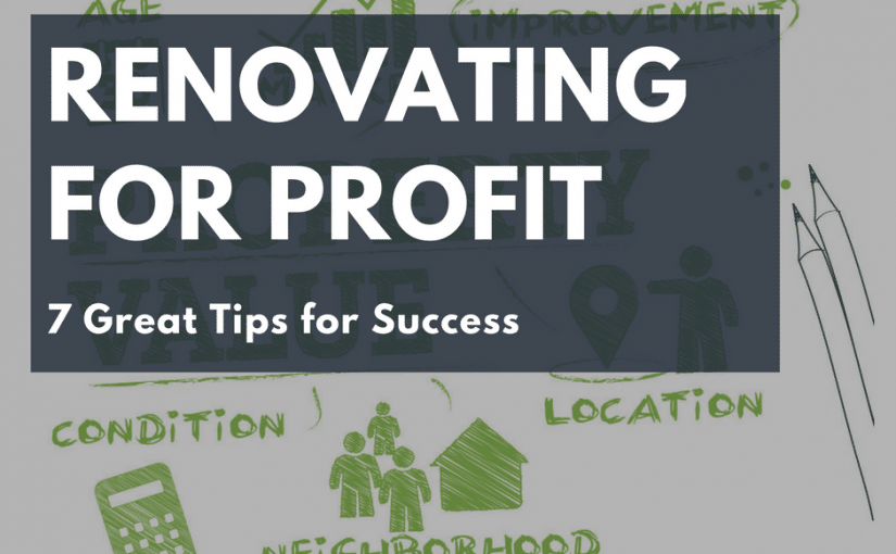 7 Great Renovating for Profit Tips for Success