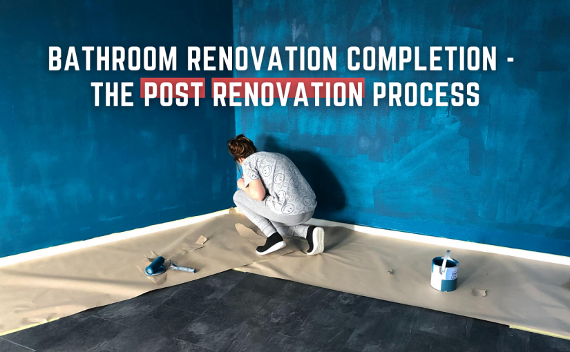 Completing Bathroom Renovation: Warranties and post construction advice