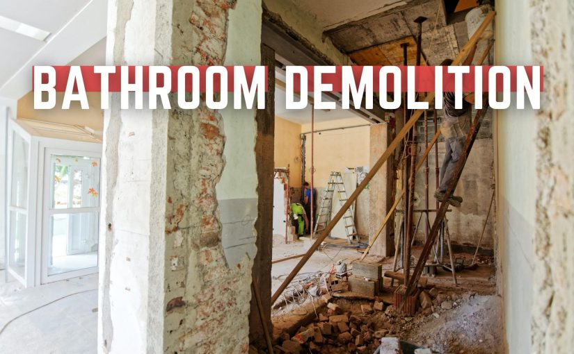How to do a Bathroom Demolition Properly?