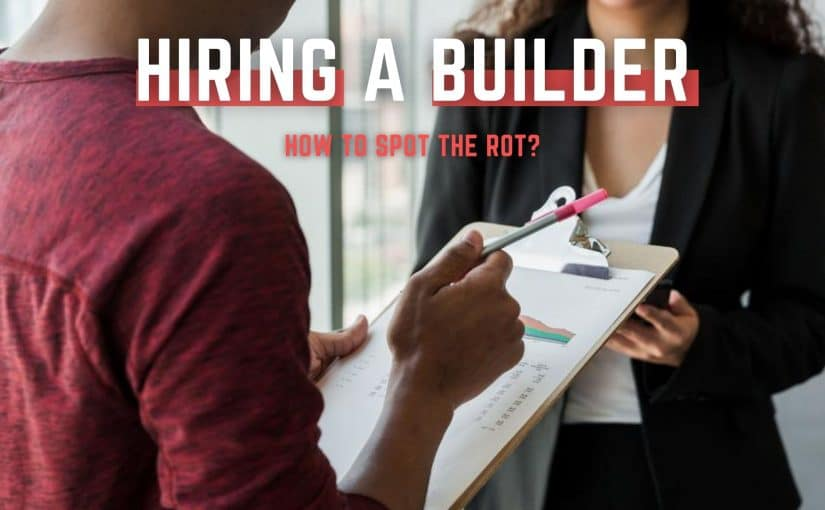 How to spot the rot when hiring a builder or home improvement contractor?